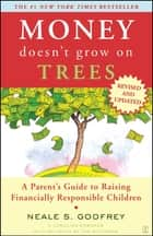Money Doesn't Grow On Trees - A Parent's Guide to Raising Financially Responsibl ebook by Neale S. Godfrey, Carolina Edwards, Tad Richards