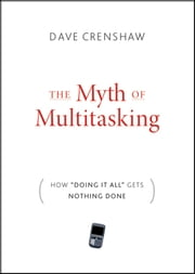 "The Myth of Multitasking - How ""Doing It All"" Gets Nothing Done ebook by Dave Crenshaw"