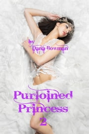 Purloined Princess 2: Shaved and Stroked (Fantasy Group Anal/Oral Femdom Shaving Erotica) eBook by Dana Bowman
