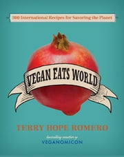 Vegan Eats World - 300 International Recipes for Savoring the Planet ebook by Terry Hope Romero