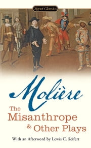 The Misanthrope and Other Plays ebook by Jean-Baptiste Moliere,Donald M. Frame,Lewis Seifert