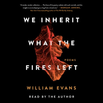 We Inherit What the Fires Left - Poems オーディオブック by William Evans