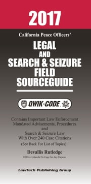 2017 California Legal and Search and Seizure Field Source Guide QWIK-CODE: Law Summaries ebook by Devallis Rutledge