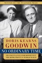 No Ordinary Time - Franklin & Eleanor Roosevelt: The Home Front in World War II ebook by Doris Kearns Goodwin