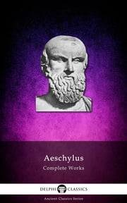 Complete Works of Aeschylus (Delphi Classics) ebook by Aeschylus, Delphi Classics