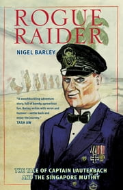 Rogue Raider - The Tale of Captain Lauterbach and the Singapore Mutiny ebook by Nigel Barley