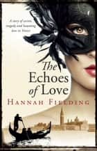 The Echoes of Love - A passionate story of secrets, loss, hope and haunting love in romantic Italy during the Millennium ebook by Hannah Fielding
