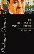 The Ultimate Wodehouse Collection ebook by P.G. Wodehouse