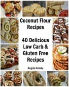 Coconut Flour Recipes ebook by Angela Coleby