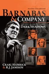 Barnabas & Company - The Cast of the TV Classic Dark Shadows ebook by Craig Hamrick and R. J. Jamison