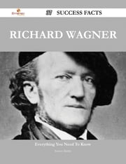 Richard Wagner 37 Success Facts - Everything you need to know about Richard Wagner ebook by Ernest Mathis