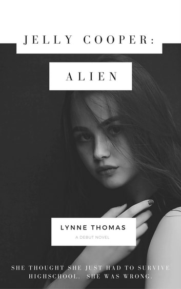 Jelly Cooper: Alien - She thought she just had to survive highschool. She was wrong. ebook by Lynne Thomas