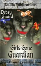 Girls Gone Guardian ebook by Debsy Girard