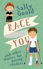 Race You and Other Stories for Young Readers ebook by Sally Gould
