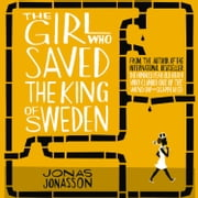 The Girl Who Saved the King of Sweden audiobook by Jonas Jonasson