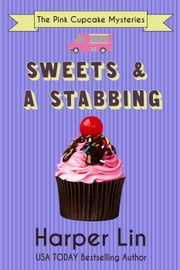 Sweets and a Stabbing - A Pink Cupcake Mystery, #1 ebook by Harper Lin