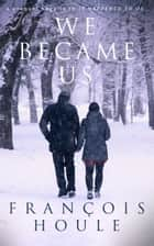 We Became Us - a tender story of hope and second chances ebook by François Houle