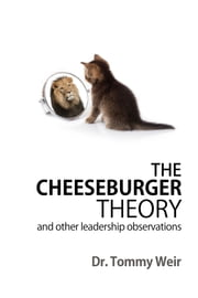 The Cheeseburger Theory - and Other Leadership Observations ebook by Dr. Tommy Weir
