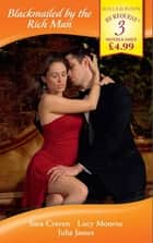 Blackmailed by the Rich Man: In the Millionaire's Possession / Blackmailed Into Marriage / Bedded by Blackmail (Mills & Boon By Request) ebook by Sara Craven, Lucy Monroe, Julia James