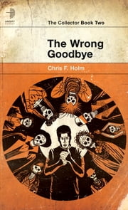 The Wrong Goodbye ebook by Chris F. Holm