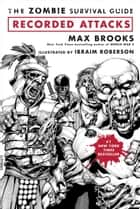 The Zombie Survival Guide: Recorded Attacks ebook by Max Brooks,Ibraim Roberson
