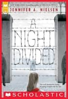 A Night Divided (Scholastic Gold) ebook by Jennifer A. Nielsen