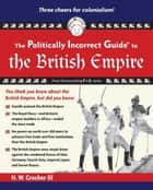 The Politically Incorrect Guide to the British Empire ebook by H. W. Crocker, III