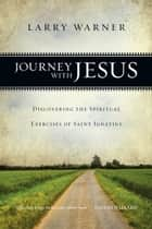Journey with Jesus - Discovering the Spiritual Exercises of Saint Ignatius ebook by Larry Warner