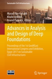 Advances in Analysis and Design of Deep Foundations - Proceedings of the 1st GeoMEast International Congress and Exhibition, Egypt 2017 on Sustainable Civil Infrastructures ebook by Murad Abu-Farsakh, Khalid Alshibli, Anand Puppala