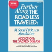 Further Along the Road Less Traveled - Addiction, the Sacred Disease audiobook by M. Scott Peck