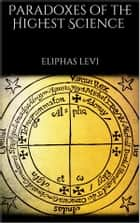 Paradoxes of the Highest Science - (annotated) ebook by Eliphas Levi
