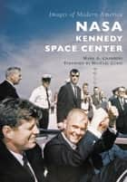 NASA Kennedy Space Center ebook by Mark A. Chambers, Michael Curie