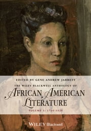 The Wiley Blackwell Anthology of African American Literature - Volume 1, 1746 - 1920 ebook by Gene Andrew Jarrett