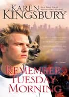Remember Tuesday Morning ebook by Karen Kingsbury
