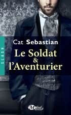Le Soldat et l'Aventurier ebook by Cat Sebastian, Suzy Borello