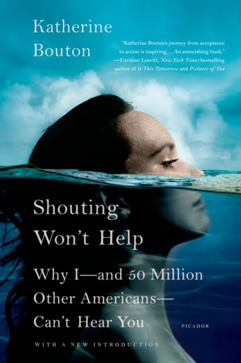 Shouting Won't Help - Why I--and 50 Million Other Americans--Can't Hear You ebook by Katherine Bouton