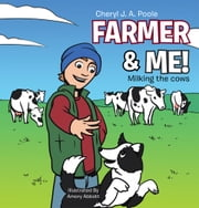 Farmer & Me! - Milking the cows ebook by Cheryl J. A. Poole