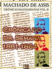 Crônica do Dr. Semana (1861-1864) ebook by Machado de Assis