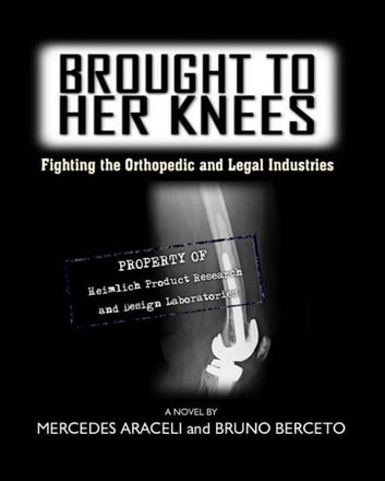 Brought To Her Knees: Fighting the Orthopedic and Legal Industries ebook by Mercedes Araceli