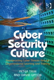 Cyber Security Culture - Counteracting Cyber Threats through Organizational Learning and Training ebook by Mr David Upton,Dr Peter Trim