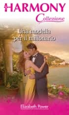 Una modella per il milionario ebook by Elizabeth Power