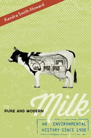 Pure and Modern Milk - An Environmental History since 1900 ebook by Kendra Smith-Howard