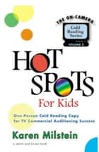 Hot Spots for Kids - One-Person Cold Reading Copy for TV Commercial Auditioning Success ebook by Karen Milstein