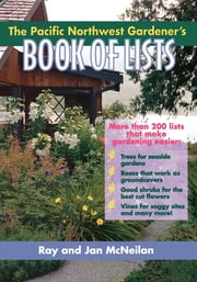 The Pacific Northwest Gardener's Book of Lists ebook by Ray McNeilan, Jan McNeilan
