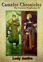 Camelot Chronicles: The Camelot Prophecies #2 ebook by Lady Antiva
