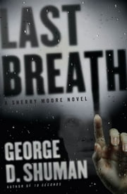 Last Breath - A Sherry Moore Novel ebook by George D. Shuman