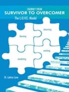 Journey from Survivor to Overcomer - The L.O.V.E. Model ebook by Dr. Latrice Love
