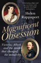 Magnificent Obsession - Victoria, Albert and the Death That Changed the Monarchy ebook by Helen Rappaport