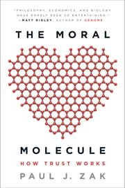 The Moral Molecule - How Trust Works ebook by Paul J. Zak