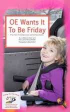 OE Wants It To Be Friday - A True Story Promoting Inclusion and Self-Determination ebook by Jo Meserve Mach, Vera Lynne Stroup-Rentier, Mary Birdsell